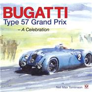 Bugatti Type 57 Grand Prix: A Celebration by Tomlinson, Neil Max, 9781845847890