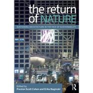 The Return of Nature: Sustaining Architecture in the Face of Sustainability by Cohen; Preston Scott, 9780415897891