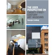 The User Perspective on Twenty-First-Century Art Museums by Lindsay; Georgia, 9781138807891