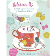Between Us A 52-Week Keepsake Devotional for Moms and Daughters by Courtney, Vicki, 9781433687891