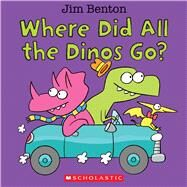 Where Did All the Dinos Go? by Benton, Jim, 9780545647892