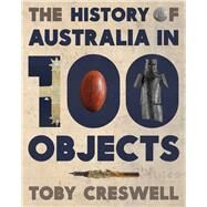 The History of Australia in 100 Objects by Creswell, Toby, 9780670077892