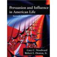 Persuasion and Influence in American Life, Seventh Edition by Woodward, Gary C.; Denton, Robert E., Jr., 9781478607892