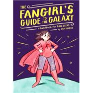 The Fangirl's Guide to the Galaxy by Maggs, Sam, 9781594747892