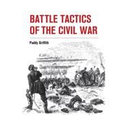 Battle Tactics of the Civil War by Griffith, Paddy, 9781847977892