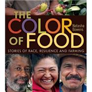 The Color of Food: Stories of Race, Resilience and Farming by Bowens, Natasha, 9780865717893