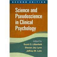 Science and Pseudoscience in Clinical Psychology, Second Edition by Lilienfeld, Scott O.; Lynn, Steven Jay; Lohr, Jeffrey M.; Tavris, Carol, 9781462517893