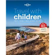 Lonely Planet Travel With Children: The Essential Guide for Travelling Families by Lonely Planet Publications, 9781743607893