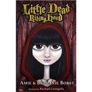 Little Dead Riding Hood by Borst, Amie; Borst, Bethanie; Caringella, Rachael, 9781939967893