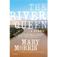 The River Queen A Memoir by Morris, Mary, 9780312427894