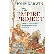 The Empire Project: The Rise and Fall of the British World-System, 1830–1970 by John Darwin, 9780521317894