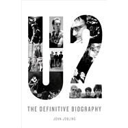 U2: The Definitive Biography by Jobling, John, 9781250027894