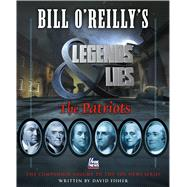 Bill O'Reilly's Legends and Lies: The Patriots by Fisher, David, 9781627797894