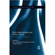 Public Administration and Policy in Korea: Its evolution and challenges by Namkoong; Keun, 9780415787895