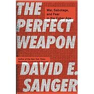 The Perfect Weapon by SANGER, DAVID E., 9780451497895