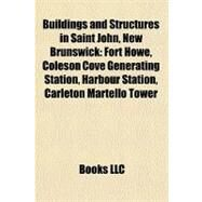 Buildings and Structures in Saint John, New Brunswick : Fort Howe, Coleson Cove Generating Station, Harbour Station, Carleton Martello Tower by , 9781156687895