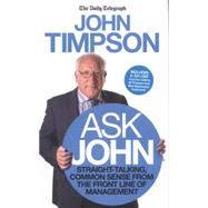 Ask John Straight-talking, Common Sense from the Front Line of Management by Timpson, John, 9781848317895