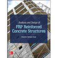 Analysis and Design of FRP Reinforced Concrete Structures by Singh, Shamsher Bahadur, 9780071847896