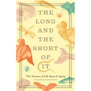 Long and Short of It: Science of Life Span and Aging by Silvertown, Jonathan, 9780226757896