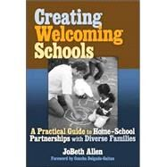 Creating Welcoming Schools : A Practical Guide to Home-School Partnerships with Diverse Families by Allen, Jobeth, 9780807747896
