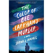 The Color of Bee Larkham's Murder by Harris, Sarah J., 9781501187896