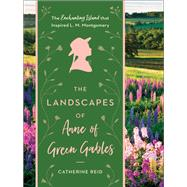 The Landscapes of Anne of Green Gables by Reid, Catherine, 9781604697896