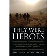 They Were Heroes: A Sergeant Major's Tribute to Combat Marines of Iraq and Afghanistan by Devaney, David K., 9781612517896