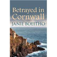 Betrayed in Cornwall by Bolitho, Janie, 9780749017897
