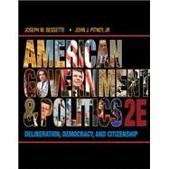 American Government and Politics Deliberation, Democracy and Citizenship by Bessette, Joseph M.; Pitney, John J., 9781133587897