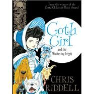 Goth Girl and the Wuthering Fright by Riddell, Chris, 9781447277897