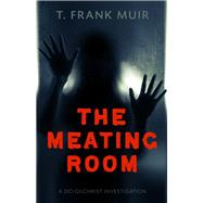 The Meating Room by Muir, T. Frank, 9781613737897