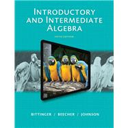 Introductory and Intermediate Algebra by Bittinger, Marvin L.; Beecher, Judith A.; Johnson, Barbara L., 9780321917898