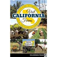 Visit California Farms Your Guide to Farm Stays, Tours, and Hands-On Workshops by Mahoney Harris, Erin, 9780899977898