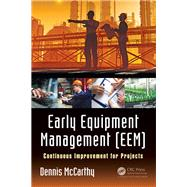 Early Equipment Management (EEM): Continuous Improvement for Projects by McCarthy; Dennis, 9781138217898
