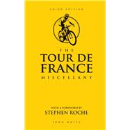 The Tour de France Miscellany by White, John; Roche, Stephen, 9781780977898