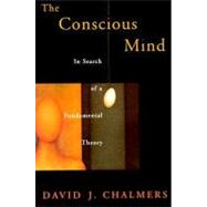The Conscious Mind; In Search of a Fundamental Theory by David J. Chalmers, 9780195117899
