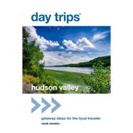 Day Trips® Hudson Valley Getaway Ideas for the Local Traveler by Minetor, Randi, 9781493007899