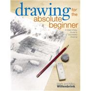 Drawing for the Absolute Beginner by Willenbrink, Mark, 9781581807899