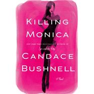 Killing Monica by Bushnell, Candace, 9780446557900