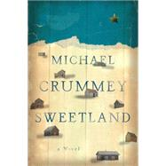 Sweetland by Crummey, Michael, 9780871407900