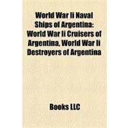 World War II Naval Ships of Argentin : World War Ii Cruisers of Argentina, World War Ii Destroyers of Argentina by , 9781157997900