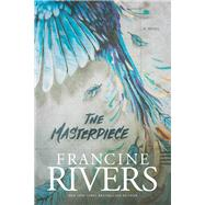 The Masterpiece by Rivers, Francine, 9781496407900