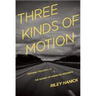Three Kinds of Motion: Kerouac, Pollock, and the Making of American Highways by Hanick, Riley, 9781936747900