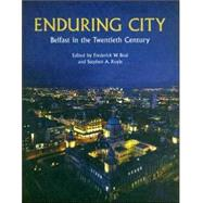 Enduring City: Belfast in the Twentieth Century by Boal, Frederick W., 9780856407901