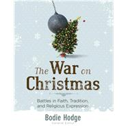 The War on Christmas: Battles in Faith, Tradition, and Religious Expression by Hodge, Bodie, 9780890517901