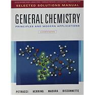Selected Solutions Manual for General Chemistry Principles and Modern Applications by Petrucci, Ralph H.; Herring, F. Geoffrey; Madura, Jeffry D.; Bissonnette, Carey, 9780133387902