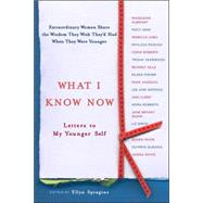 What I Know Now by SPRAGINS, ELLYN, 9780767917902