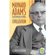 Maynard Adams : Southern Philosopher of Civilization by Blackburn, Glenn, 9780865547902