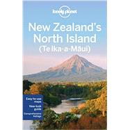 Lonely Planet New Zealand's North Island (Te Ika-a-Maui) by Atkinson, Brett; Bennett, Sarah; Rawlings-Way, Charles; Slater, Lee, 9781742207902