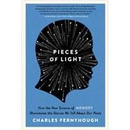 Pieces of Light: How the New Science of Memory Illuminates the Stories We Tell About Our Pasts by Fernyhough, Charles, 9780062237903